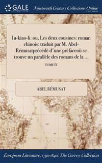 Iu-Kiao-Li: Ou, Les Deux Cousines: Roman Chinois: Traduit Par M. Abel-Remusatprecede D'Une Prefaceou Se Trouve Un Parallele Des Ro