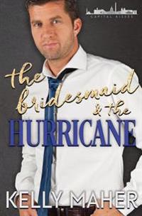 The Bridesmaid and the Hurricane: A Capital Kisses Novel