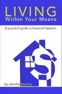 Living Within Your Means - A Practical Guide to Financial Freedom
