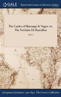 The Castles of Marsange & Nuger: Or, the Novitiate de Rousillon; Vol. I