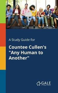 A Study Guide for Countee Cullen's Any Human to Another