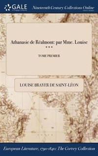 Athanasie de Realmont: Par Mme. Louise ***; Tome Premier