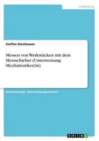Messen von Werkstücken mit dem Messschieber (Unterweisung Mechatroniker/in)
