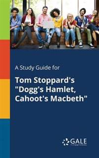 A Study Guide for Tom Stoppard's Dogg's Hamlet, Cahoot's Macbeth