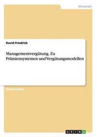 Managementvergutung. Zu Pramiensystemen Und Vergutungsmodellen