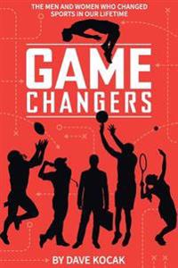 Gamechangers -: The Men and Women Who Changed Sports in Our Lifetime