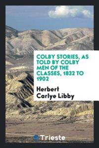 Colby Stories, as Told by Colby Men of the Classes, 1832 to 1902