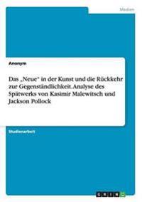 """Das Neue"""" in Der Kunst Und Die Ruckkehr Zur Gegenstandlichkeit. Analyse Des Spatwerks Von Kasimir Malewitsch Und Jackson Pollock"""