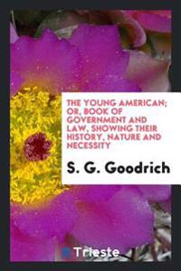 The Young American; Or  Book of Government and Law  Showing Their History  Nature and Necessity - Peter Parley - böcker (9780649100392)     Bokhandel