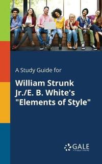 A Study Guide for William Strunk Jr./E. B. White's Elements of Style