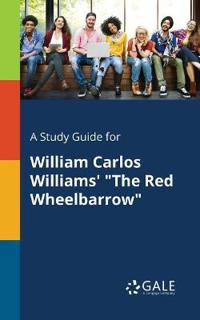 A Study Guide for William Carlos Williams' the Red Wheelbarrow
