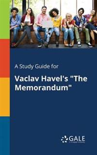 A Study Guide for Vaclav Havel's the Memorandum