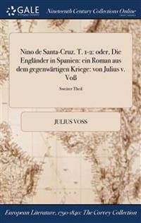 Nino de Santa-Cruz. T. 1-2: Oder, Die Englander in Spanien: Ein Roman Aus Dem Gegenwartigen Kriege: Von Julius V. Vo; Sweiter Theil