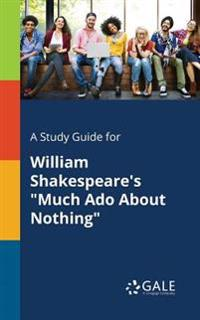 A Study Guide for William Shakespeare's Much ADO about Nothing