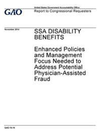 Ssa Disability Benefits Enhanced Policies and Management Focus Needed to Address Potential Physician-Assisted Fraud