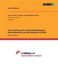 Die Errichtung der Großwohnsiedlungen Berlin-Marzahn und das Märkische Viertel
