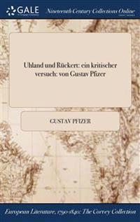 Uhland Und Ruckert: Ein Kritischer Versuch: Von Gustav Pfizer