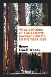 Vital Records of Edgartown, Massachusetts, to the Year 1850