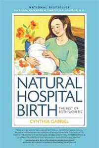 Natural Hospital Birth 2nd Edition: The Best of Both Worlds