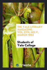 The Yale Literary Magazine. Vol.XVII, No.V, March 1852