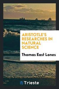 Aristotle's Researches in Natural Science