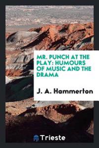 Mr. Punch at the Play: Humours of Music and the Drama