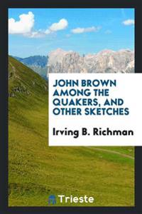 John Brown Among the Quakers, and Other Sketches