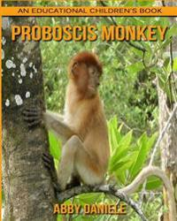 Proboscis Monkey! an Educational Children's Book about Proboscis Monkey with Fun Facts & Photos