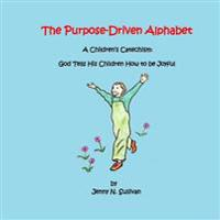 The Purpose-Driven Alphabet: A Children's Catechism: God Tells His Children How to Be Joyful