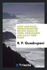 Light and Peace: Instructions for Devout Souls to Dispel Their Doubts and Allay Their Fears