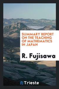 Summary Report on the Teaching of Mathematics in Japan