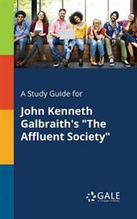 A Study Guide for John Kenneth Galbraith's the Affluent Society