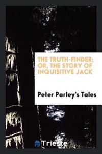 The Truth-Finder; Or, the Story of Inquisitive Jack