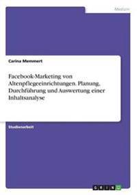 Facebook-Marketing von Altenpflegeeinrichtungen. Planung, Durchführung und Auswertung einer Inhaltsanalyse
