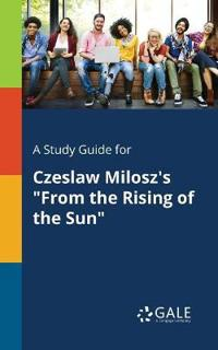 A Study Guide for Czeslaw Milosz's from the Rising of the Sun