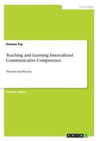 Teaching and Learning Intercultural Communicative Competence
