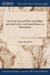 Der Liebe Lust Und Weh: Sechs Bilder Nach Dem Leben: Von Heinrich Baron Von Hohenlinden