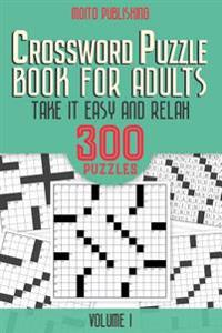 Crossword Puzzle Book for Adults: Take It Easy and Relax: 300 Puzzles Volume 1