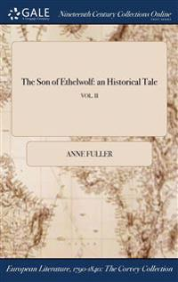 The Son of Ethelwolf: An Historical Tale; Vol. II