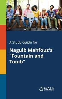 A Study Guide for Naguib Mahfouz's Fountain and Tomb