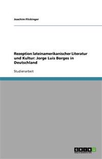 Rezeption Lateinamerikanischer Literatur Und Kultur