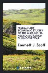 Preliminary Economic Studies of the War, No. 16. Negro Migration During the War