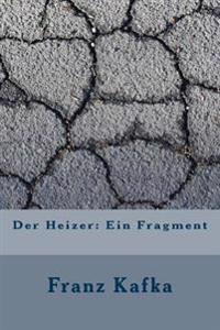 Der Heizer: Ein Fragment