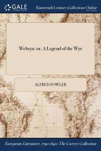 Welwyn: Or, a Legend of the Wye