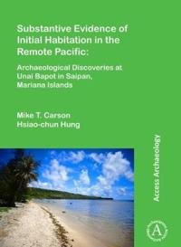Substantive Evidence of Initial Habitation in the Remote Pacific: Archaeological Discoveries at Unai Bapot in Saipan, Mariana Islands