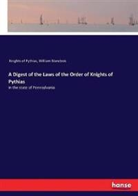 A Digest of the Laws of the Order of Knights of Pythias