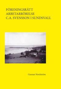 Föreningsrätt, arbetarrörelse, C.A. Svensson i Sundsvall