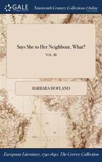 Says She to Her Neighbour, What?; Vol. III