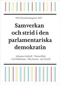 SNS Demokratirapport 2017. Samverkan och strid i den parlamentariska demokratin