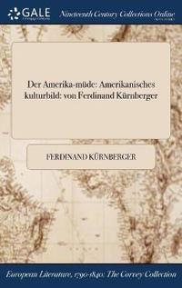 Der Amerika-Mude: Amerikanisches Kulturbild: Von Ferdinand Kurnberger